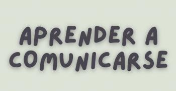 APRENDER A COMUNICARSE